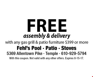 Free assembly & delivery with any gas grill & patio furniture $399 or more. With this coupon. Not valid with any other offers. Expires 8-15-17.