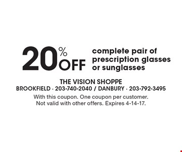 20% Off complete pair of prescription glasses or sunglasses. With this coupon. One coupon per customer. Not valid with other offers. Expires 4-14-17.