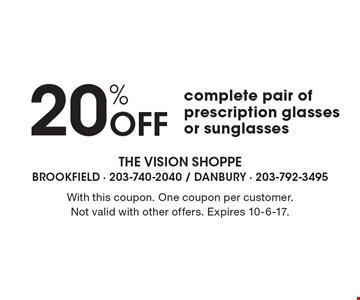 20% Off complete pair of prescription glasses or sunglasses. With this coupon. One coupon per customer. Not valid with other offers. Expires 10-6-17.