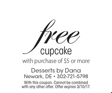 Free cupcake with purchase of $5 or more. With this coupon. Cannot be combined with any other offer. Offer expires 3/10/17.