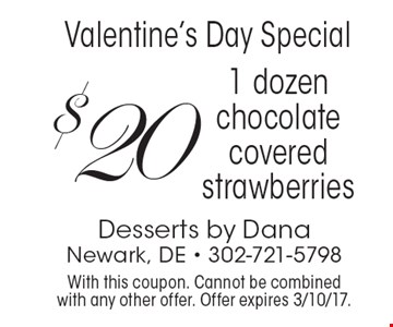 Valentine's Day Special - $20 1 dozen chocolate covered strawberries. With this coupon. Cannot be combined with any other offer. Offer expires 3/10/17.