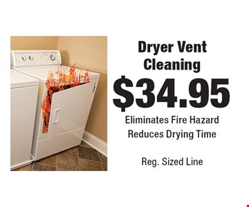 $34.95 Dryer Vent Cleaning Eliminates Fire Hazard Reduces Drying Time Reg. Sized Line.