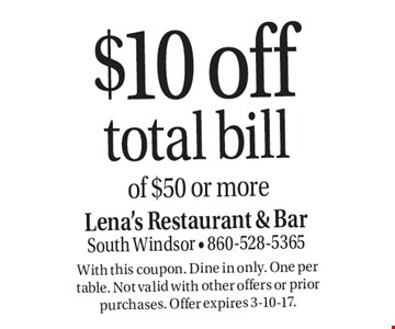 $10 off total bill of $50 or more. With this coupon. Dine in only. One per table. Not valid with other offers or prior purchases. Offer expires 3-10-17.