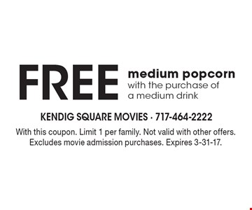 Free medium popcorn with the purchase of a medium drink. With this coupon. Limit 1 per family. Not valid with other offers. Excludes movie admission purchases. Expires 3-31-17.