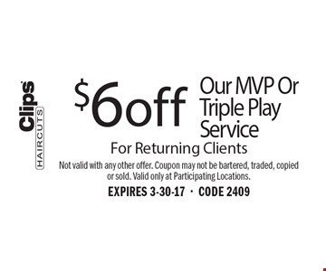 $6 off Our MVP Or Triple Play Service For Returning Clients. Not valid with any other offer. Coupon may not be bartered, traded, copied or sold. Valid only at Participating Locations.EXPIRES 3-30-17-CODE 2409