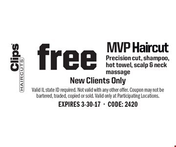 free MVP Haircut Precision cut, shampoo, hot towel, scalp & neck massage New Clients Only . Valid IL state ID required. Not valid with any other offer. Coupon may not be bartered, traded, copied or sold. Valid only at Participating Locations.EXPIRES 3-30-17-CODE: 2420