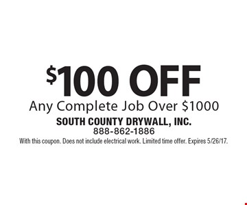 $100 OFF Any Complete Job Over $1000. With this coupon. Does not include electrical work. Limited time offer. Expires 5/26/17.