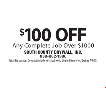 $100 OFF Any Complete Job Over $1000. With this coupon. Does not include electrical work. Limited time offer. Expires 7/7/17.