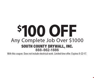 $100 OFF Any Complete Job Over $1000. With this coupon. Does not include electrical work. Limited time offer. Expires 9-22-17.