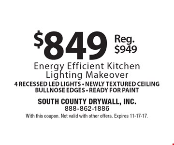 $849 energy efficient kitchen lighting makeover. 4 recessed LED lights, newly textured ceiling, bullnose edges, ready for paint. Reg. $949. With this coupon. Not valid with other offers. Expires 11-17-17.