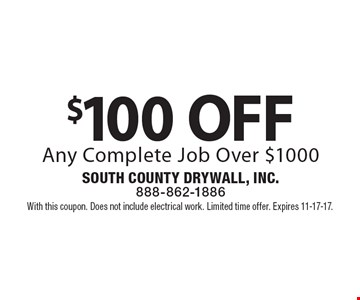 $100 off any complete job over $1000. With this coupon. Does not include electrical work. Limited time offer. Expires 11-17-17.