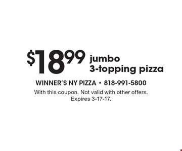 $18.99 jumbo 3-topping pizza. With this coupon. Not valid with other offers. Expires 3-17-17.