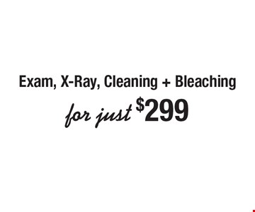 Exam, X-Ray, Cleaning + Bleaching for just $299.
