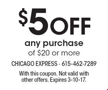 $5 Off any purchase of $20 or more. With this coupon. Not valid withother offers. Expires 3-10-17.