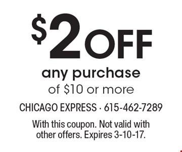 $2 Off any purchase of $10 or more. With this coupon. Not valid withother offers. Expires 3-10-17.