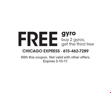 Free gyro buy 2 gyros, get the third free. With this coupon. Not valid with other offers. Expires 3-10-17.