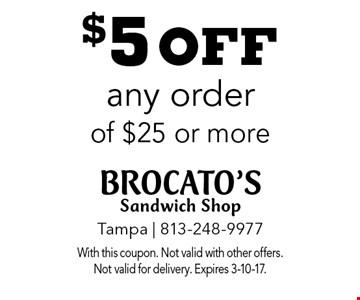 $5 off any order of $25 or more. With this coupon. Not valid with other offers. Not valid for delivery. Expires 3-10-17.