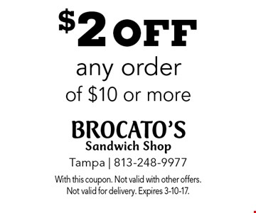 $2 off any order of $10 or more. With this coupon. Not valid with other offers. Not valid for delivery. Expires 3-10-17.
