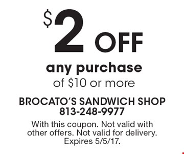 $2 Off any purchase of $10 or more. With this coupon. Not valid with other offers. Not valid for delivery. Expires 5/5/17.