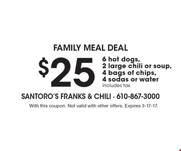 Family Meal Deal - $25 6 hot dogs, 2 large chili or soup, 4 bags of chips, 4 sodas or water. Includes tax. With this coupon. Not valid with other offers. Expires 3-17-17.