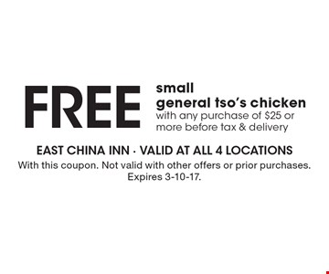 Free small general tso's chicken with any purchase of $25 or more before tax & delivery. With this coupon. Not valid with other offers or prior purchases. Expires 3-10-17.