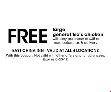 Free large general tso's chicken with any purchase of $35 or more before tax & delivery. With this coupon. Not valid with other offers or prior purchases. Expires 6-30-17.