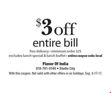 $3 off entire bill free delivery - minimum order $25 excludes lunch special & lunch buffet - online coupon code: local. With this coupon. Not valid with other offers or on holidays. Exp. 3-17-17.