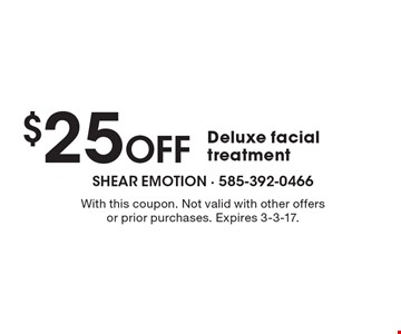 $25 Off Deluxe facial treatment. With this coupon. Not valid with other offers or prior purchases. Expires 3-3-17.