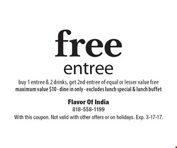 free entree - buy 1 entree & 2 drinks, get 2nd entree of equal or lesser value free. maximum value $10 - dine in only - excludes lunch special & lunch buffet. With this coupon. Not valid with other offers or on holidays. Exp. 3-17-17.