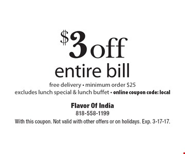 $3 off entire bill - free delivery - minimum order $25. Excludes lunch special & lunch buffet - online coupon code: local. With this coupon. Not valid with other offers or on holidays. Exp. 3-17-17.