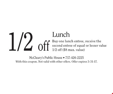 1/2 off Lunch. Buy one lunch entree, receive the second entree of equal or lesser value 1/2 off ($8 max. value). With this coupon. Not valid with other offers. Offer expires 3-31-17.