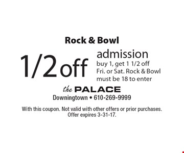 Rock & Bowl - 1/2 off admission. Buy 1, get 1 1/2 off Fri. or Sat. Rock & Bowl must be 18 to enter. With this coupon. Not valid with other offers or prior purchases. Offer expires 3-31-17.