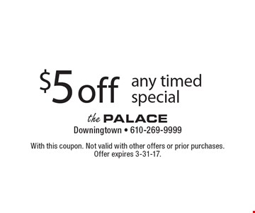 $5 off any timed special. With this coupon. Not valid with other offers or prior purchases. Offer expires 3-31-17.