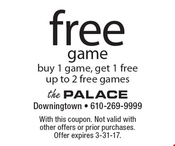 Free game. Buy 1 game, get 1 free. Up to 2 free games. With this coupon. Not valid with other offers or prior purchases. Offer expires 3-31-17.