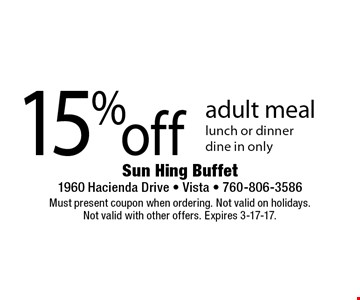 15% off adult meal. Lunch or dinner. Dine in only. Must present coupon when ordering. Not valid on holidays. Not valid with other offers. Expires 3-17-17.