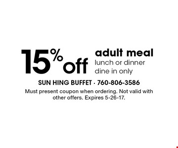15% off adult meal lunch or dinner, dine in only. Must present coupon when ordering. Not valid with other offers. Expires 5-26-17.