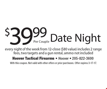 $39.99 Date Night every night of the week from 12-close ($80 value) includes 2 range fees, two targets and a gun rental, ammo not included. With this coupon. Not valid with other offers or prior purchases. Offer expires 3-17-17.