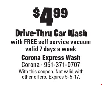 $4.99 Drive-Thru Car Wash. With this coupon. Not valid with other offers. Expires 5-5-17.