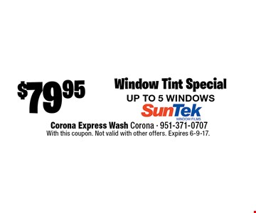 Window Tint Special $79.95. UP TO 5 WINDOWS. With this coupon. Not valid with other offers. Expires 6-9-17.