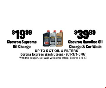 $39.99 Chevron Havoline Oil Change & Car Wash OR $19.99 Chevron Supreme Oil Change. UP TO 5 QT OIL & FILTERS. With this coupon. Not valid with other offers. Expires 6-9-17.