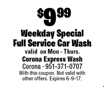 $9.99 Weekday Special Full Service Car Wash. With this coupon. Not valid with other offers. Expires 6-9-17.