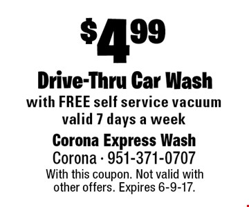 $4.99 Drive-Thru Car Wash. With this coupon. Not valid with other offers. Expires 6-9-17.