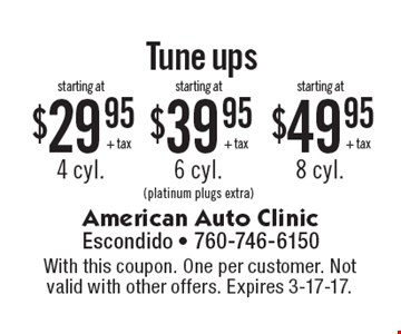Tune Ups starting at $49.95 + tax for 8 cyl.  starting at $39.95 + tax for 6 cyl.. starting at $29.95 +tax for 4 cyl. (platinum plugs extra). . With this coupon. One per customer. Not valid with other offers. Expires 3-17-17.