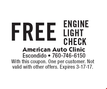 FREE engine light check. With this coupon. One per customer. Not valid with other offers. Expires 3-17-17.