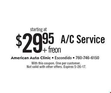A/C Service starting at $29.95 + freon. With this coupon. One per customer. Not valid with other offers. Expires 5-26-17.