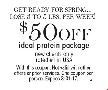 $50 OFF ideal protein package new clients only rated #1 in USA. With this coupon. Not valid with other offers or prior services. One coupon per person. Expires 3-31-17.