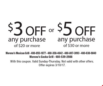 $3 OFF any purchase of $20 or more or $5 OFF any purchase of $30 or more. With this coupon. Valid Sunday-Thursday. Not valid with other offers. Offer expires 3/10/17.