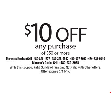 $10 OFF any purchase of $50 or more. With this coupon. Valid Sunday-Thursday. Not valid with other offers. Offer expires 3/10/17.