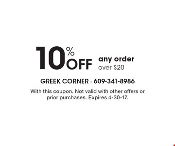10% off any order over $20. With this coupon. Not valid with other offers or prior purchases. Expires 4-30-17.