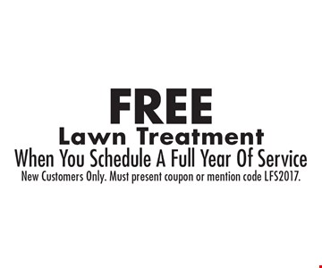 FREE Lawn Treatment. When You Schedule A Full Year Of Service. New Customers Only. Must present coupon or mention code LFS2017.